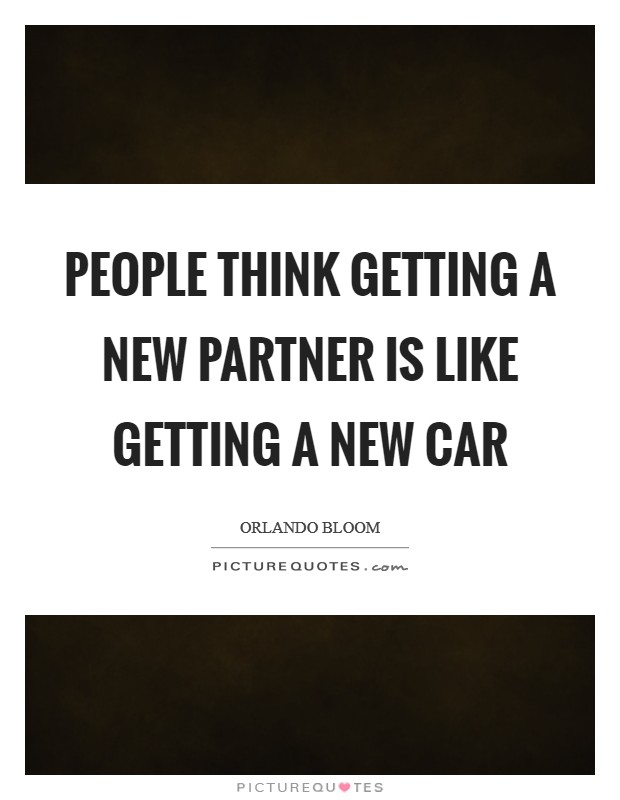 People think getting a new partner is like getting a new car Picture Quote #1