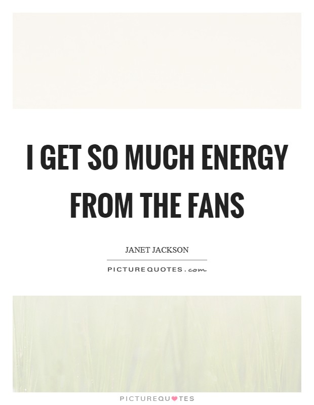 I get so much energy from the fans Picture Quote #1