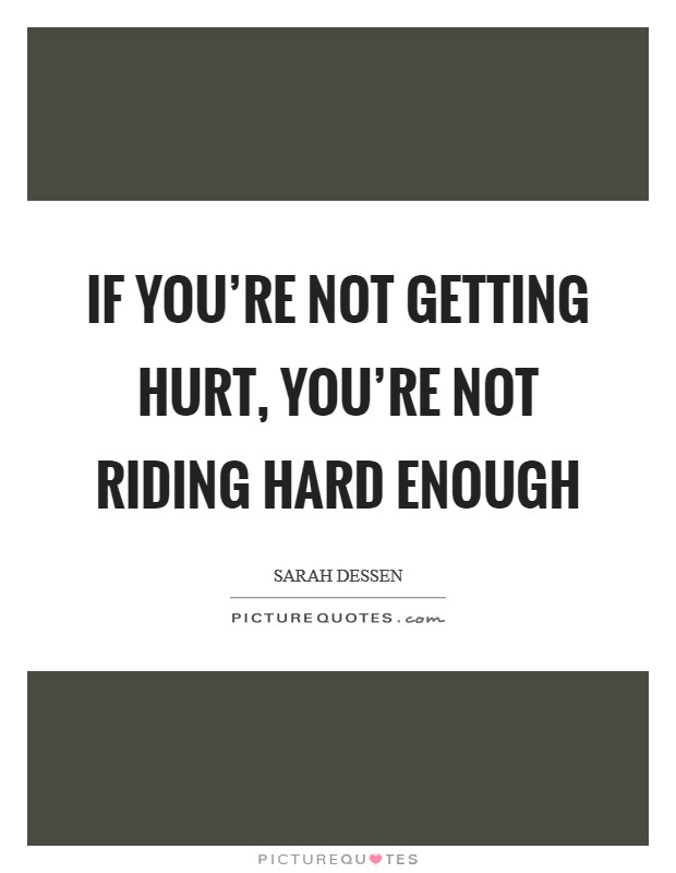 If you're not getting hurt, you're not riding hard enough Picture Quote #1
