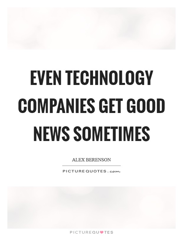 Even technology companies get good news sometimes Picture Quote #1