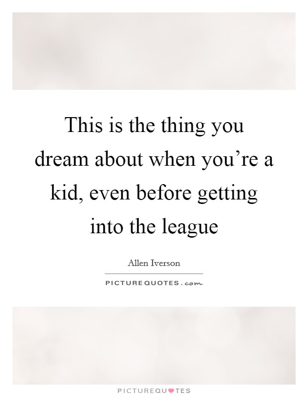 This is the thing you dream about when you're a kid, even before getting into the league Picture Quote #1