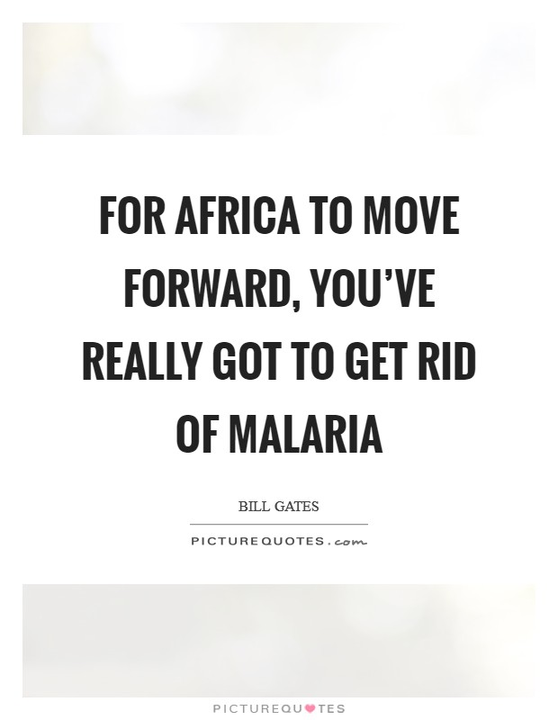 For Africa to move forward, you've really got to get rid of malaria Picture Quote #1