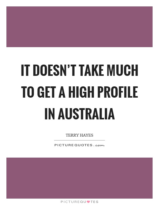 It doesn't take much to get a high profile in Australia Picture Quote #1