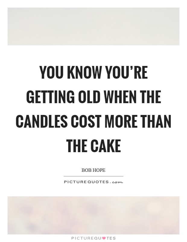 You know you're getting old when the candles cost more than the cake Picture Quote #1