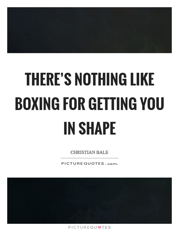 There's nothing like boxing for getting you in shape Picture Quote #1