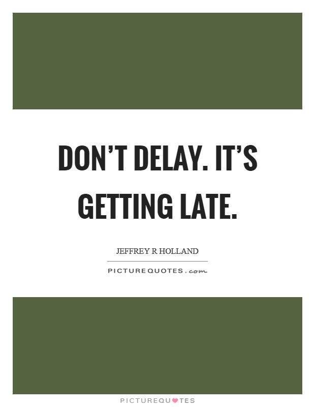 Don't delay. It's getting late Picture Quote #1
