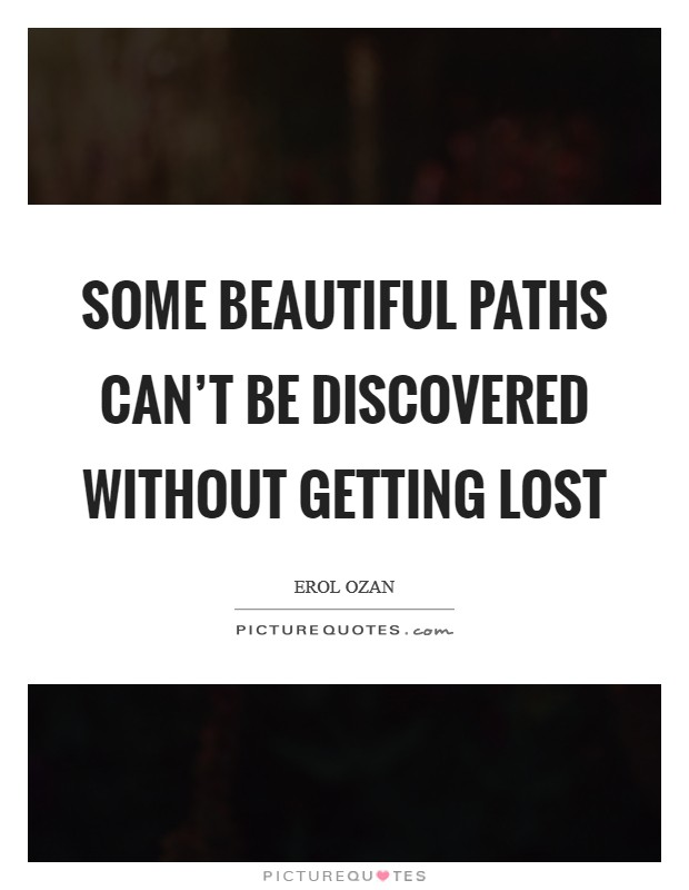 Some beautiful paths can't be discovered without getting lost Picture Quote #1