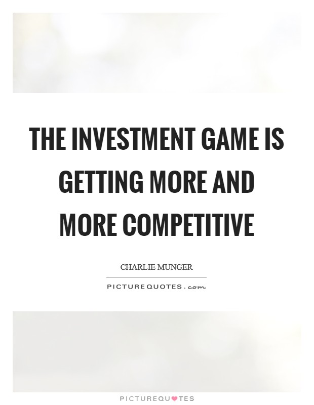 The investment game is getting more and more competitive Picture Quote #1