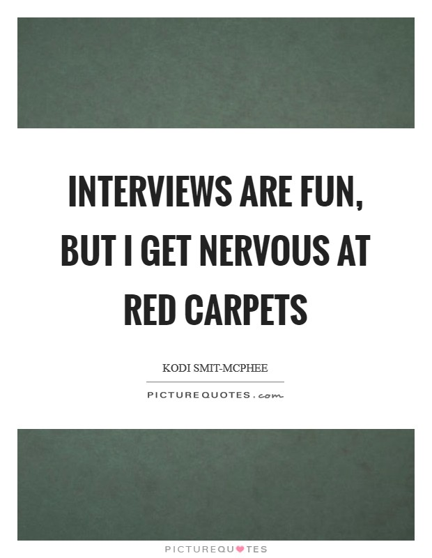 Interviews are fun, but I get nervous at red carpets Picture Quote #1