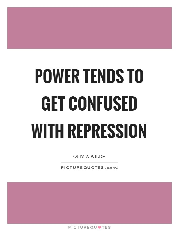 Power tends to get confused with repression Picture Quote #1