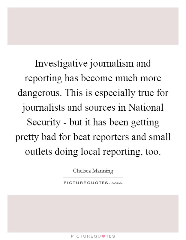Investigative Journalism And Reporting Has Become Much More Awesome Journalism Quotes