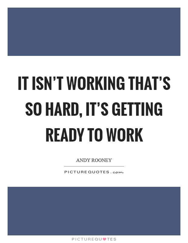 It isn't working that's so hard, it's getting ready to work Picture Quote #1