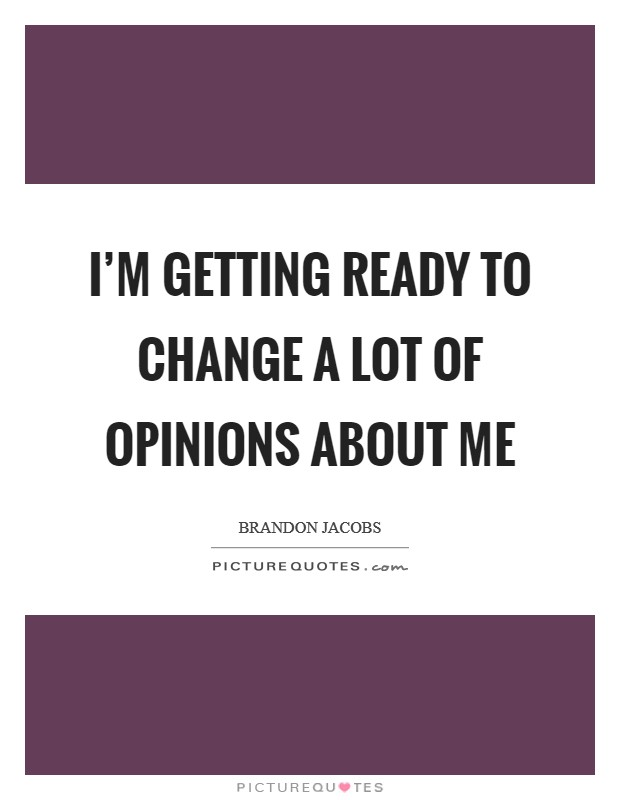 I'm getting ready to change a lot of opinions about me Picture Quote #1