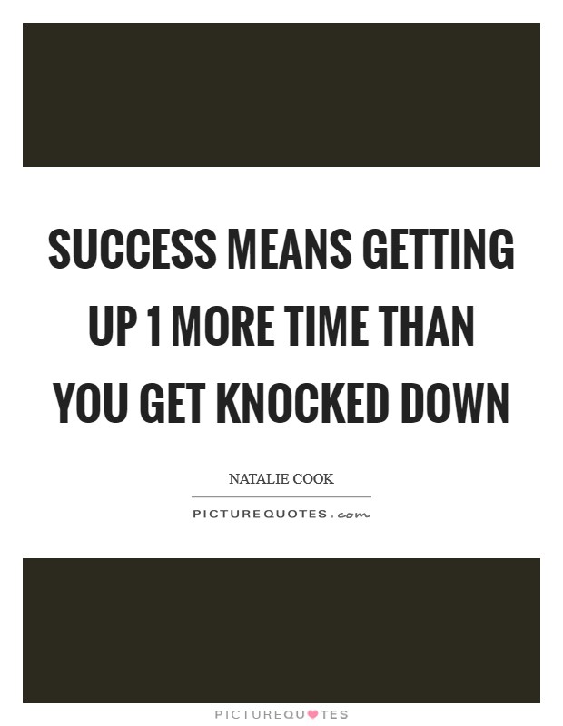 Success means getting up 1 more time than you get knocked down Picture Quote #1
