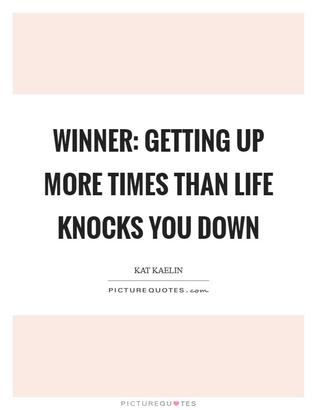 Winner: Getting up more times than life knocks you down Picture Quote #1