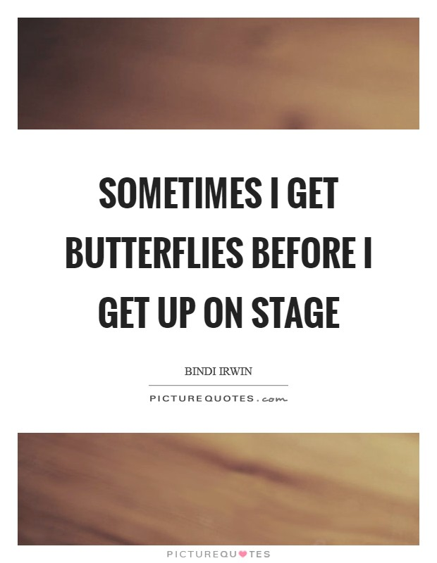 Sometimes I get butterflies before I get up on stage Picture Quote #1