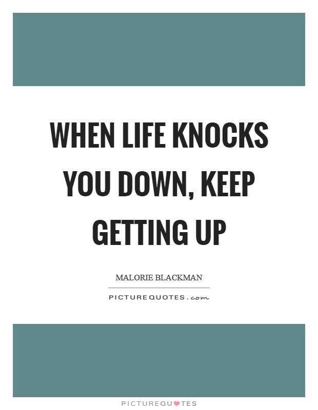 When life knocks you down, keep getting up Picture Quote #1