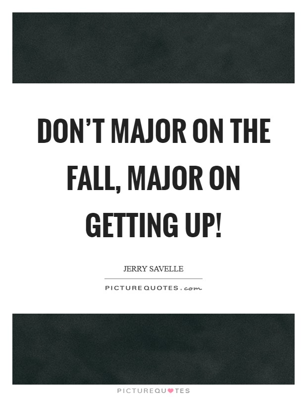 Don't major on the fall, major on getting up! Picture Quote #1