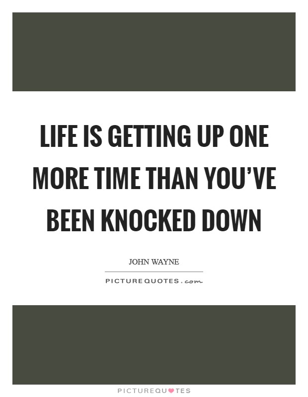 Life is getting up one more time than you've been knocked down Picture Quote #1