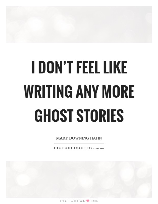 I don't feel like writing any more ghost stories Picture Quote #1