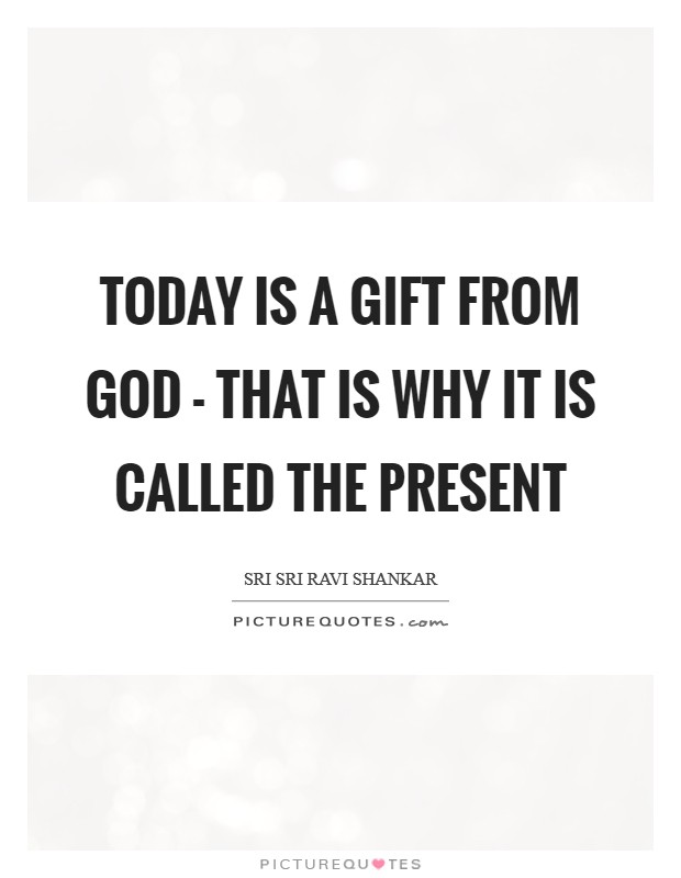Today is a gift from God - that is why it is called the present Picture Quote #1