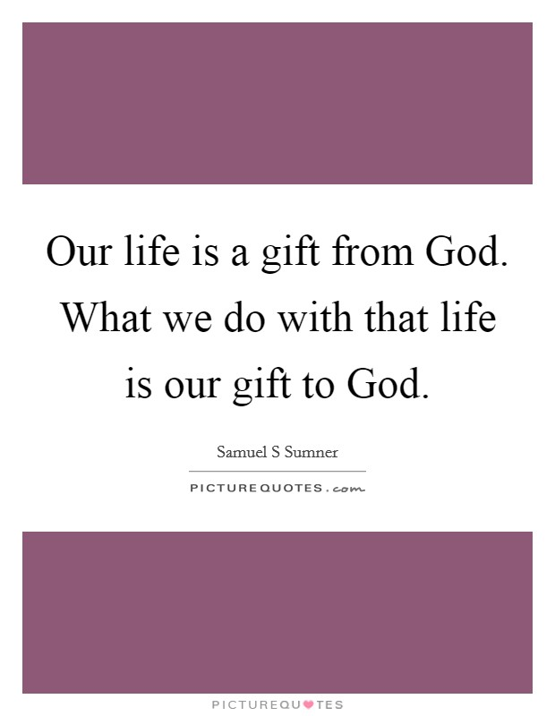 Our life is a gift from God. What we do with that life is our gift to God Picture Quote #1