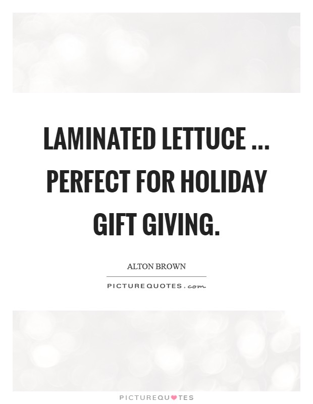 Laminated Lettuce ... perfect for holiday gift giving Picture Quote #1