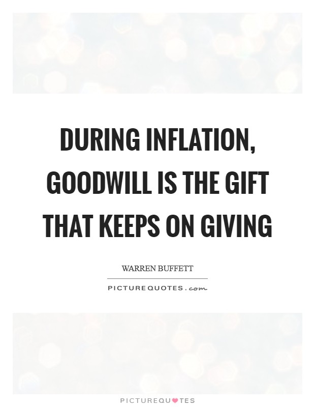During inflation, Goodwill is the gift that keeps on giving Picture Quote #1