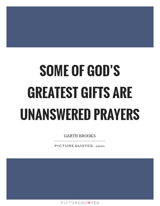 Some of God's greatest gifts are unanswered prayers Picture Quote #1