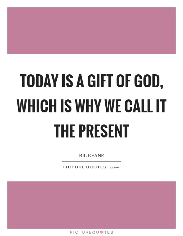 Today is a gift of God, which is why we call it the present Picture Quote #1