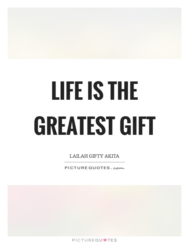 Life is the greatest gift Picture Quote #1