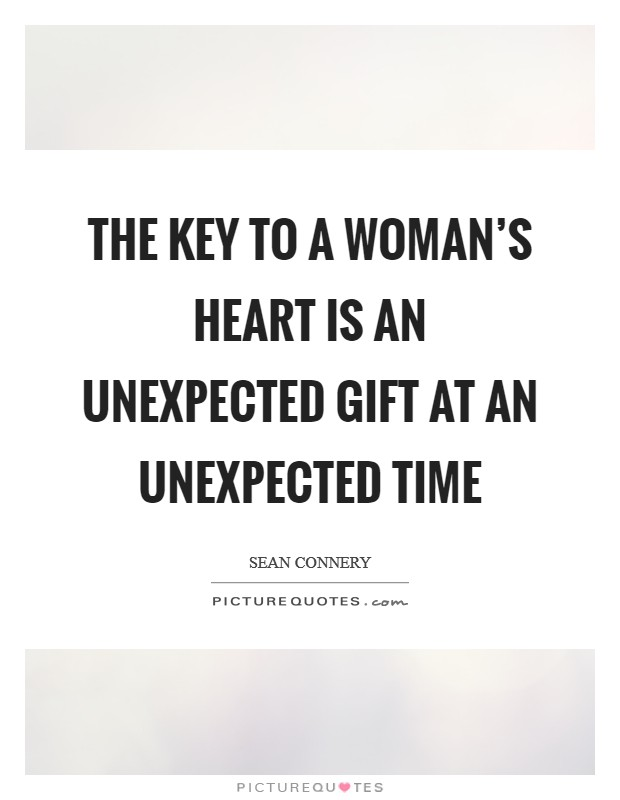 The key to a woman's heart is an unexpected gift at an unexpected time Picture Quote #1