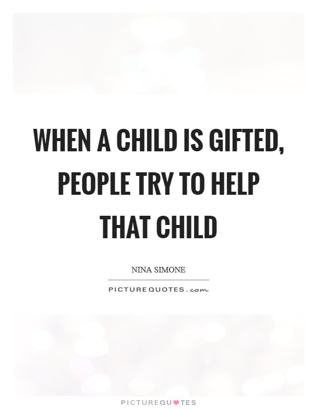 When a child is gifted, people try to help that child Picture Quote #1