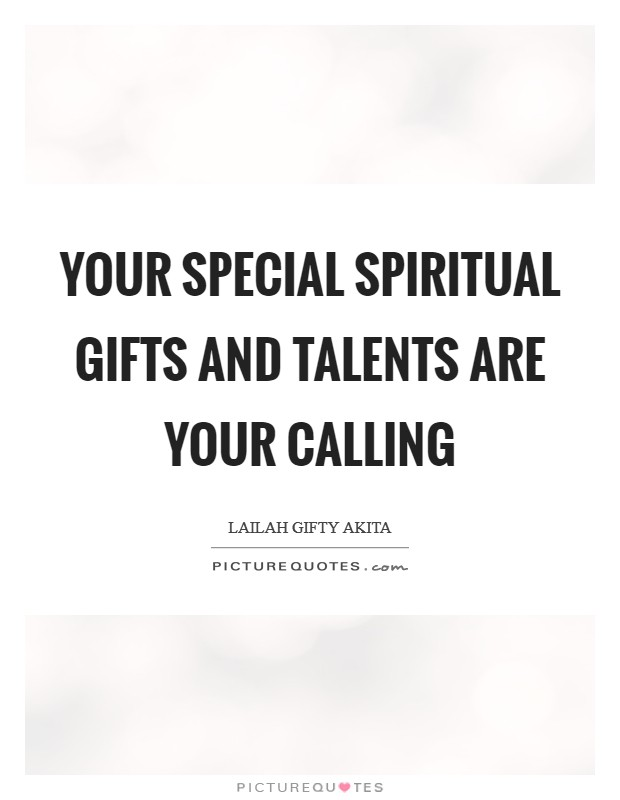 Your special spiritual gifts and talents are your calling Picture Quote #1