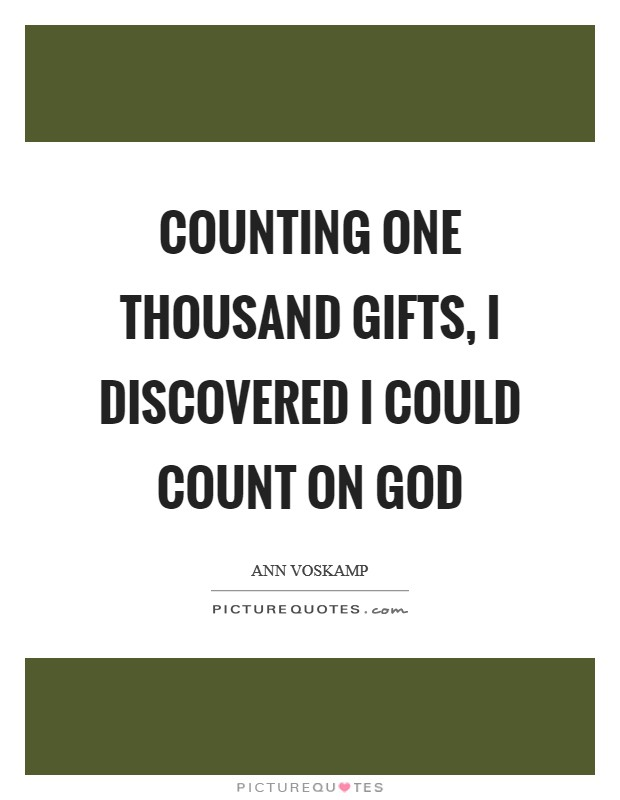 Counting one thousand gifts, I discovered I could count on God Picture Quote #1