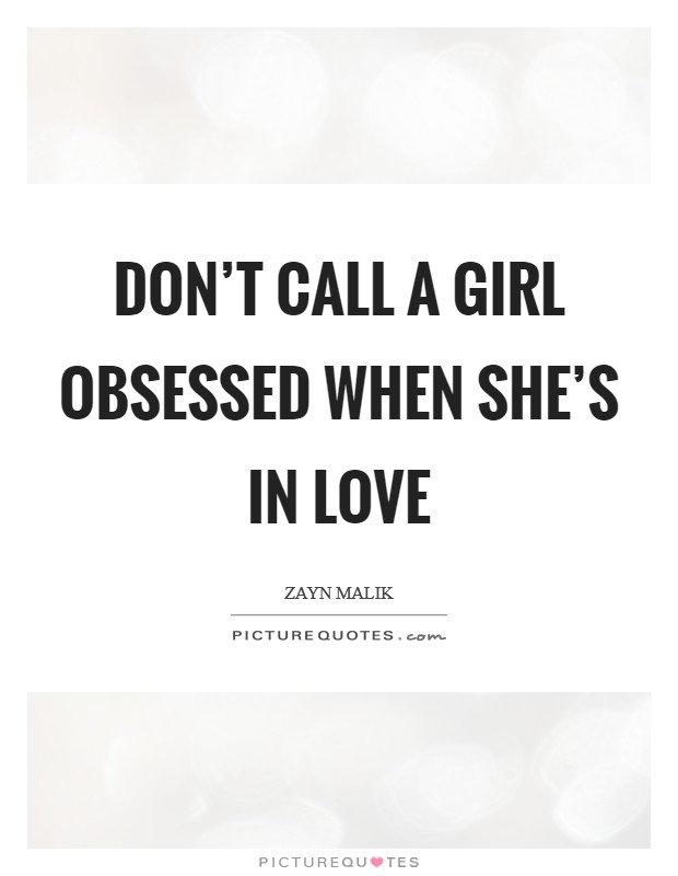 Don't call a girl obsessed when she's in love Picture Quote #1
