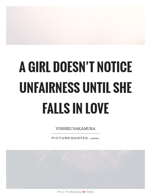 A girl doesn't notice unfairness until she falls in love Picture Quote #1