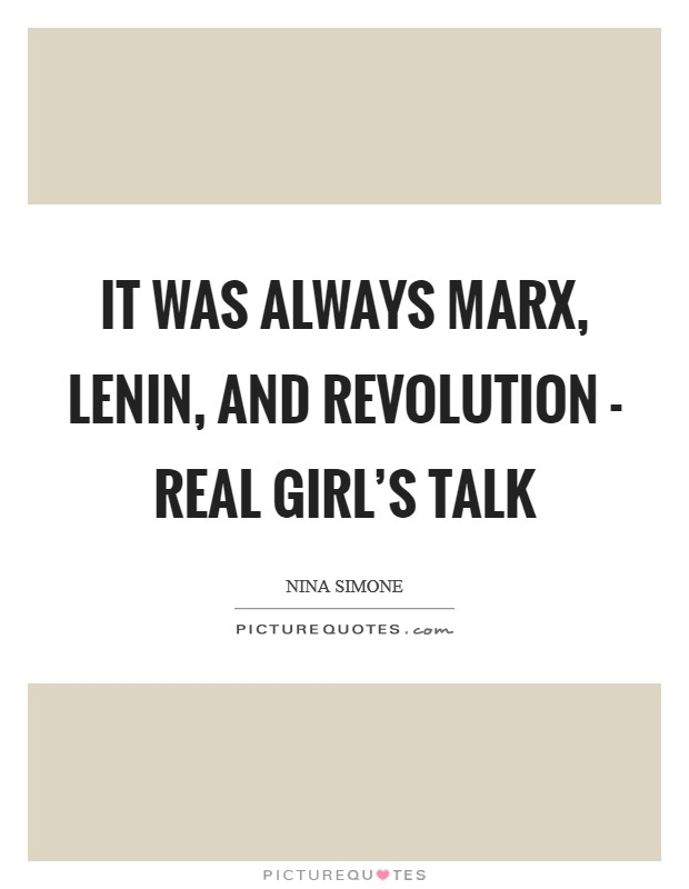 It was always Marx, Lenin, and revolution - real girl's talk Picture Quote #1