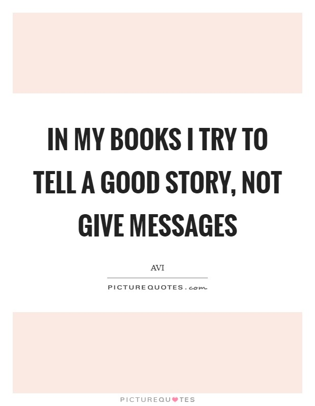 In my books I try to tell a good story, not give messages Picture Quote #1
