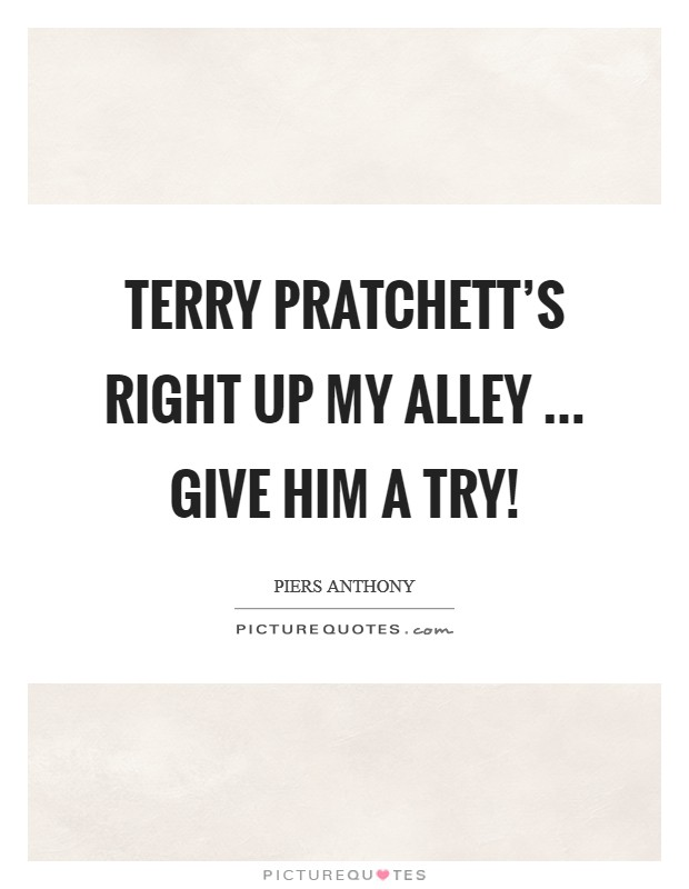Terry Pratchett's right up my alley ... give him a try! Picture Quote #1