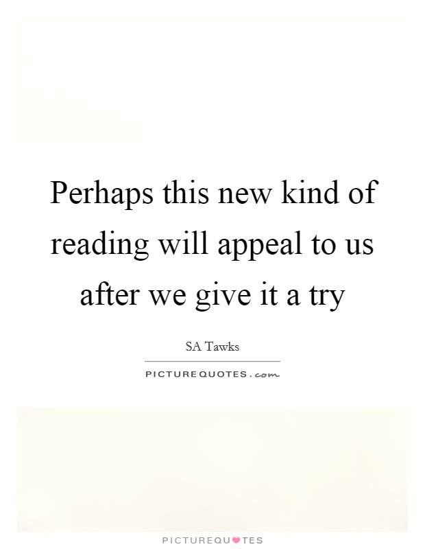 Perhaps this new kind of reading will appeal to us after we give it a try Picture Quote #1