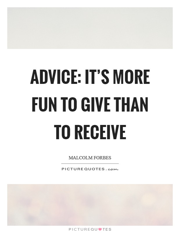 Advice: It's more fun to give than to receive Picture Quote #1