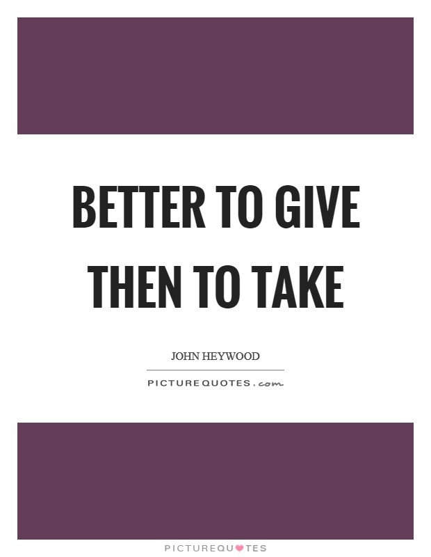 Better to give then to take Picture Quote #1