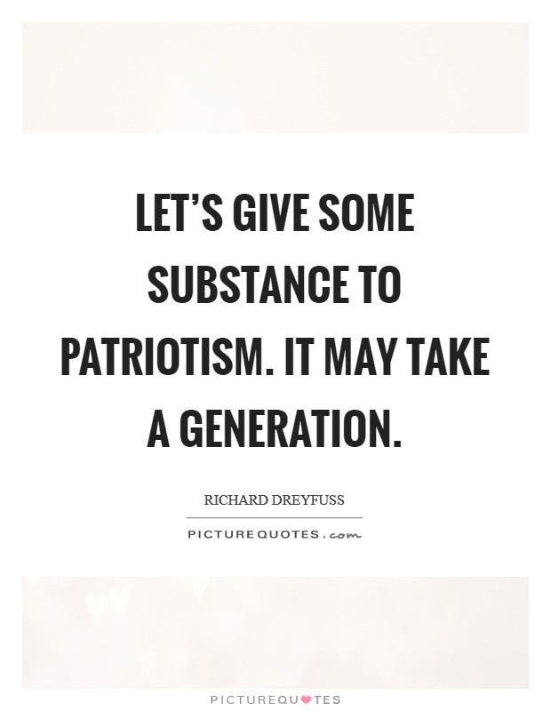 Let's give some substance to patriotism. It may take a generation. Picture Quote #1