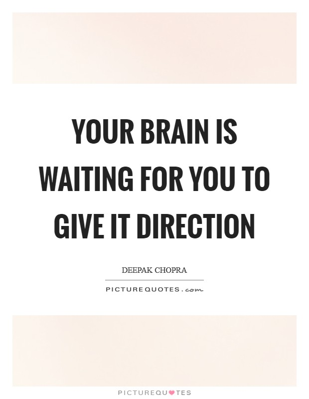 Your brain is waiting for you to give it direction Picture Quote #1