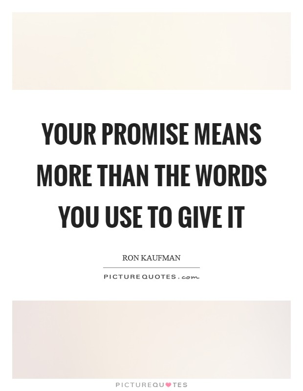 Your promise means more than the words you use to give it Picture Quote #1