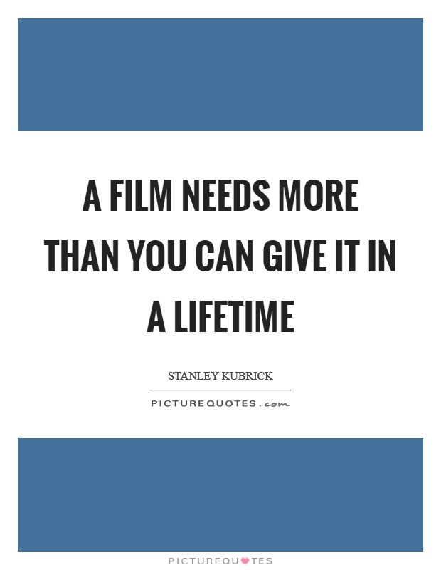 A film needs more than you can give it in a lifetime Picture Quote #1