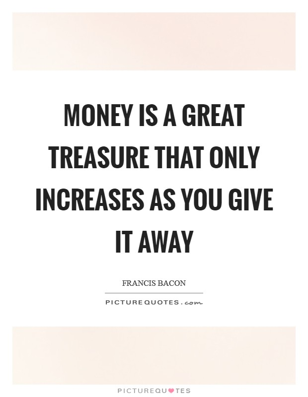 Money is a great treasure that only increases as you give it away Picture Quote #1