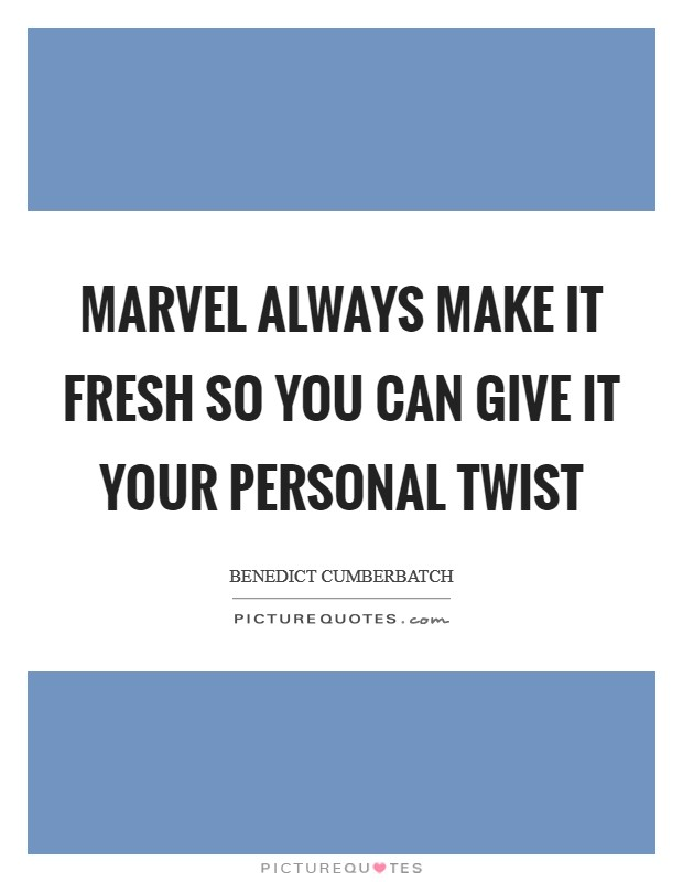 Marvel always make it fresh so you can give it your personal twist Picture Quote #1