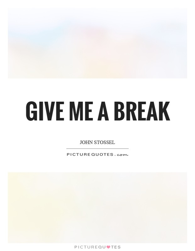 Give me a break Picture Quote #1